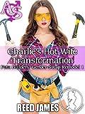 Charlie's Hot Wife Transformation (Futa Builders' Gender-Swap Remodel 1)