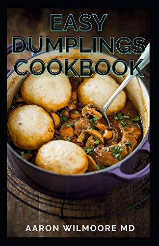 EASY DUMPLINGS COOKBOOK: The Complete Guide and Recipes For Easy Dumplings Cookbook