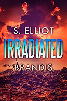 Irradiated (The Tunnel Trilogy Book 1) by [S. Elliot Brandis]