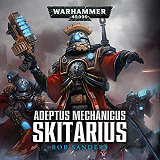 Skitarius: Warhammer 40,000     Adeptus Mechanicus, Book 1              By:                                                                                                                                 Rob Sanders                               Narrated by:                                                                                                                                 Toby Longworth                      Length: 6 hrs and 35 mins     181 ratings     Overall 4.5