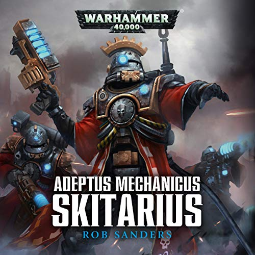 Skitarius: Warhammer 40,000     Adeptus Mechanicus, Book 1              By:                                                                                                                                 Rob Sanders                               Narrated by:                                                                                                                                 Toby Longworth                      Length: 6 hrs and 35 mins     179 ratings     Overall 4.5