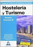 Cuerpo de profesores de enseñanza secundaria. Hostelería y turismo. Temario. Volumen iii (Profesores Eso - Fp 2012)