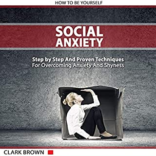Social Anxiety - How to Be Yourself      Step by Step and Proven Techniques for Overcoming Anxiety and Shyness: Build Your Social Confidence              By:                                                                                                                                 Clark Brown                               Narrated by:                                                                                                                                 Daniel Anthony Carey                      Length: 3 hrs and 16 mins     44 ratings     Overall 5.0