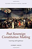 Arato, A: Post Sovereign Constitution Making (Oxford Constitutional Theory)