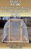Build a $1500 Portable Greenhouse or Garden Shed...