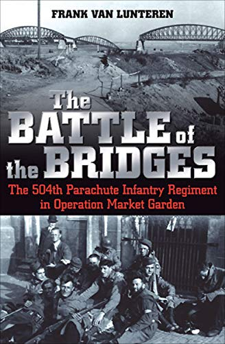 The Battle of the Bridges: The 504th Parachute Infantry Regiment in Operation Market Garden (English Edition)