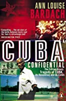 Cuba Confidential: The Extraordinary Tragedy of Cuba, its Revolution and its Exiles