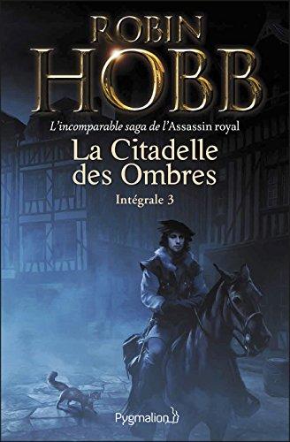 La Citadelle des Ombres - L'Intégrale 3 (Tomes 7 à 9) - L'incomparable saga de l'Assassin royal: Le Prophète blanc - La Secte maudite - Les Secrets de Castelcerf