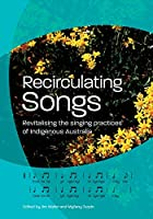 Recirculating Songs: Revitalising the singing practices of Indigenous Australia
