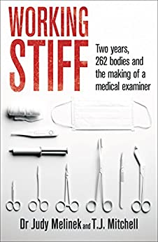 Working Stiff: 2 years, 262 bodies and the making of a medical examiner by [Judy Melinek, T.J. Mitchell]
