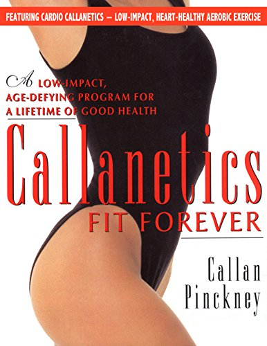 Callanetics Fit Forever: An Age-fighting, Gravity-Defying Programme to Look Great and be Strong, Vital, and Healthy for a Lifetime (English Edition)