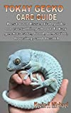TOKAY GECKO CARE GUIDE: Best own Essential guide on everything about Tokay gecko: care, food, behavior, housing, and health (English Edition)
