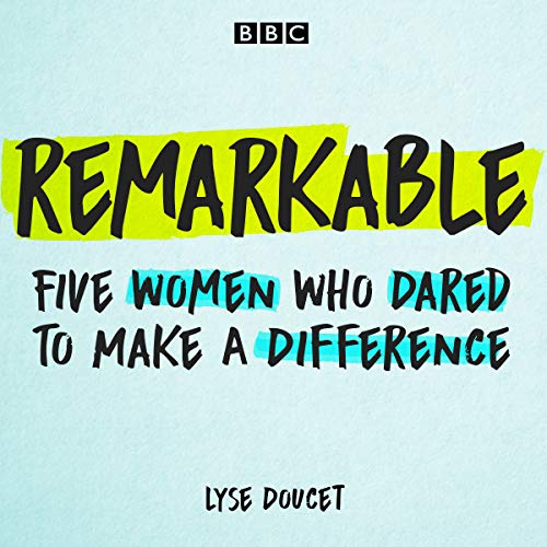 Remarkable     Five Women Who Dared to Make a Difference              By:                                                                                                                                 Lyse Doucet                               Narrated by:                                                                                                                                 Lyse Doucet                      Length: 2 hrs and 13 mins     Not rated yet     Overall 0.0