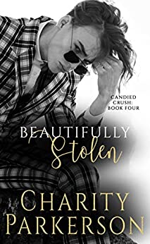 Beautifully Stolen (Candied Crush Book 4) by [Charity Parkerson]