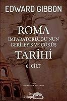 Roma Imparatorlugu'nun Gerileyis ve Cöküs Tarihi 6. Cilt