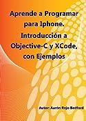 Aprende a Programar iPhone. Introducción a Objective-C y XCode con Ejemplos (Spanish Edition)