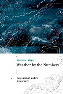 Weather by the Numbers: The Genesis of Modern Meteorology (Transformations: Studies in the History of Science and Technology)