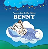I Love You to the Moon, Benny: Bedtime Story & Personalized Book (Bedtime Stories, Goodnight Poems, Bedtime Stories for Kids, Personalized Books, Personalized Gifts)