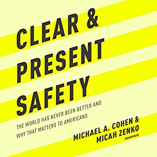 Clear and Present Safety     The World Has Never Been Better and Why That Matters to Americans              Written by:                                                                                                                                 Michael A. Cohen,                                                                                        Micah Zenko                               Narrated by:                                                                                                                                 Mike Chamberlain                      Length: 7 hrs and 6 mins     Not rated yet     Overall 0.0