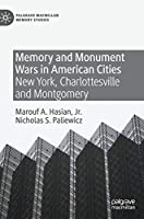 Memory and Monument Wars in American Cities: New York, Charlottesville and Montgomery (Palgrave Macmillan Memory Studies)