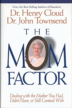 The Mom Factor: Dealing with the Mother You Had, Didn't Have, or Still Contend With by [Henry Cloud, John Townsend]