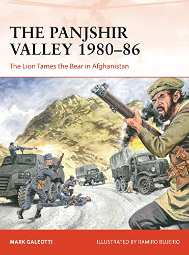 The Panjshir Valley 1980–86: The Lion Tames the Bear in Afghanistan (Campaign)...
