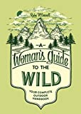 A Woman's Guide to the Wild: Your Complete Outdoor Handbook (Books that empower women and girls to...