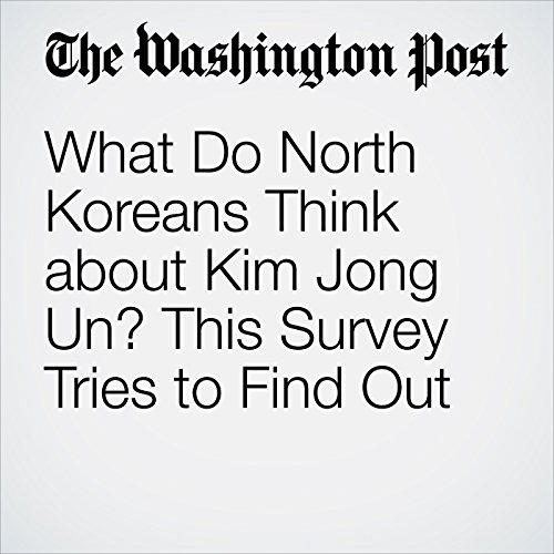 What Do North Koreans Think about Kim Jong Un? This Survey Tries to Find Out cover art
