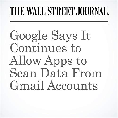 Google Says It Continues to Allow Apps to Scan Data From Gmail Accounts copertina