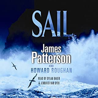 Sail                   By:                                                                                                                                 James Patterson                               Narrated by:                                                                                                                                 Dylan Baker,                                                                                        Jennifer van Dyke                      Length: 7 hrs and 49 mins     139 ratings     Overall 4.1