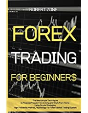 Forex Trading for Beginners: The Best Simple Techniques to Financial Freedom for A Living and Work From Home Using Simple Strategies, High Probability ... Psychology For Forex Market Trading System