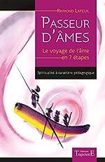 Passeur d'âmes - Le voyage de l'âme en 7 étapes de Raymond Lafeuil