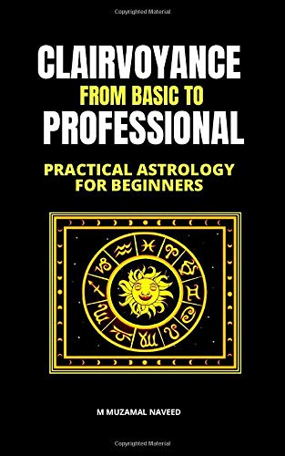 CLAIRVOYANCE FROM BASIC TO PROFESSIONAL: PRACTICAL ASTROLOGY FOR BEGINNERS