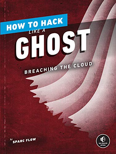 How to Hack Like a Ghost: Breaching the Cloud (English Edition)