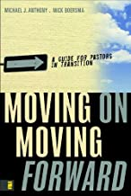Moving On---Moving Forward: A Guide for Pastors in Transition