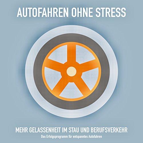 AUTOFAHREN OHNE STRESS: Mehr Gelassenheit im Stau und Berufsverkehr Titelbild