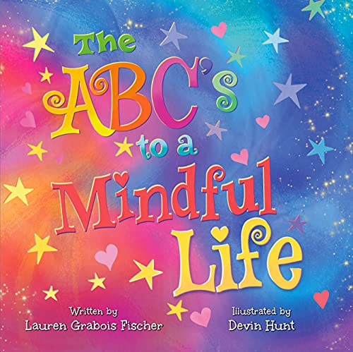 The ABC's to a Mindful Life (The Be Books - Mindful Picture Books for the Whole Family) (English Edition)
