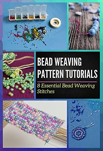 Bead Weaving Pattern Tutorials: 8 Essential Bead Weaving Stitches (English Edition)