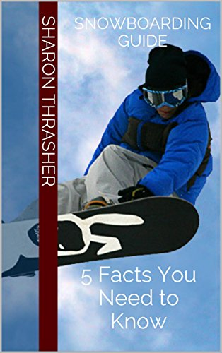 Snowboarding Guide: 5 Facts You Need to Know (English Edition)