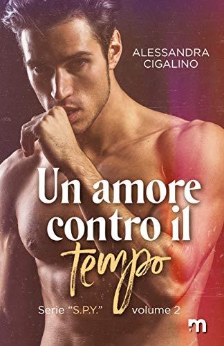 Un amore contro il tempo (S.P.Y. Vol. 2) di [Alessandra  Cigalino]