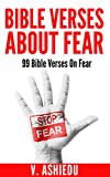 Bible Verses About Fear: 99 Bible Verses On Fear (Bible Verses, Scriptures On Fear, Scriptures On Overcoming Fear, Fear Bible, Fear Bible Study, Bible Verses By Topic)