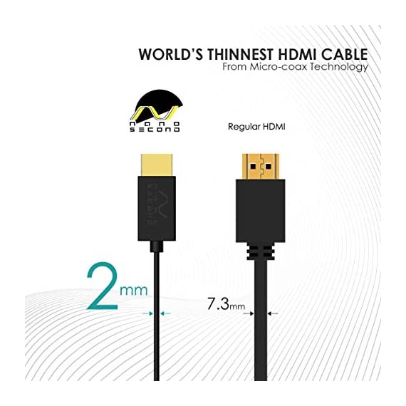 Nanosecond Extreme Slim 2.6' Micro HDMI Cable – World's Thinnest and Most Flexible HDMI Cable. (2.6 Ft / 0.8m) High… 6 Conform to the latest HDMI High Speed with Ethernet spec—Ethernet Channel, Audio Return Channel, 3D Support, 4K Resolution Capabilities, Extra Color Spaces and Dolby Surround Sound. One of the kind—world's thinnest and most flexible HDMI, measured at a whapping 2mm in diameter. That's 85% thinner and 4 times more flexible than standard HDMI. Truly portable, small enough to fit into your pocket or the front pocket of your camera/camcorder carrier. Show off your pictures or video directly from your mobile devices by connecting to a display via this HDMI cable.