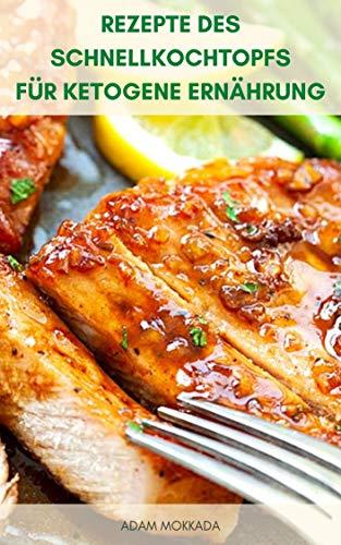 Rezepte Des Schnellkochtopfs Für Ketogene Ernährung : Das Instant-Topf Kochbuch Für Keto-Diät - Einfache Und Schnelle Rezepte Für Keto-Diät - Suppen, Meeresfrüchte, Rindfleisch, Desserts