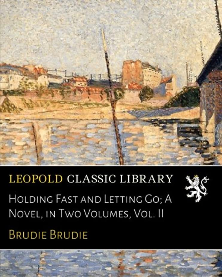 爆発誇張期待Holding Fast and Letting Go; A Novel, in Two Volumes, Vol. II