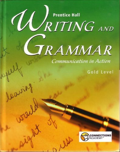 Prentice Hall Writing and Grammar; Communication in Action Gold Level (Connections Academy) 9th Grade