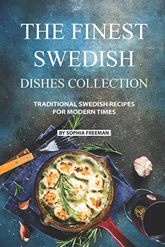 The Finest Swedish Dishes Collection: Traditional Swedish...
