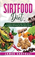 Sirtfood diet: A complete program to lose weight healthy, boost your metabolism and activate your skinny gene to burn fat