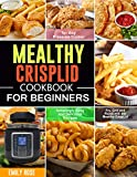 Mealthy CrispLid Cookbook for Beginners: Amazingly Easy and Delicious Recipes to Fry, Grill and Roast with the Mealthy CrispLid for Any Pressure Cooker