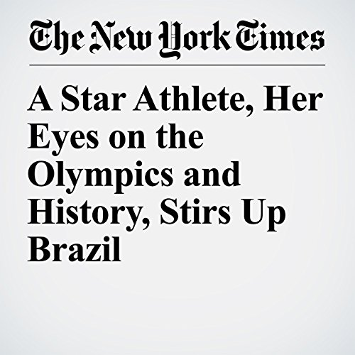 A Star Athlete, Her Eyes on the Olympics and History, Stirs Up Brazil copertina