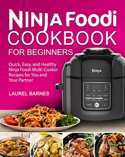 Ninja Foodi Cookbook for Beginners: Quick, Easy, and Healthy Ninja Foodi Multi-Cooker Recipes for You and Your Partner (English Edition)